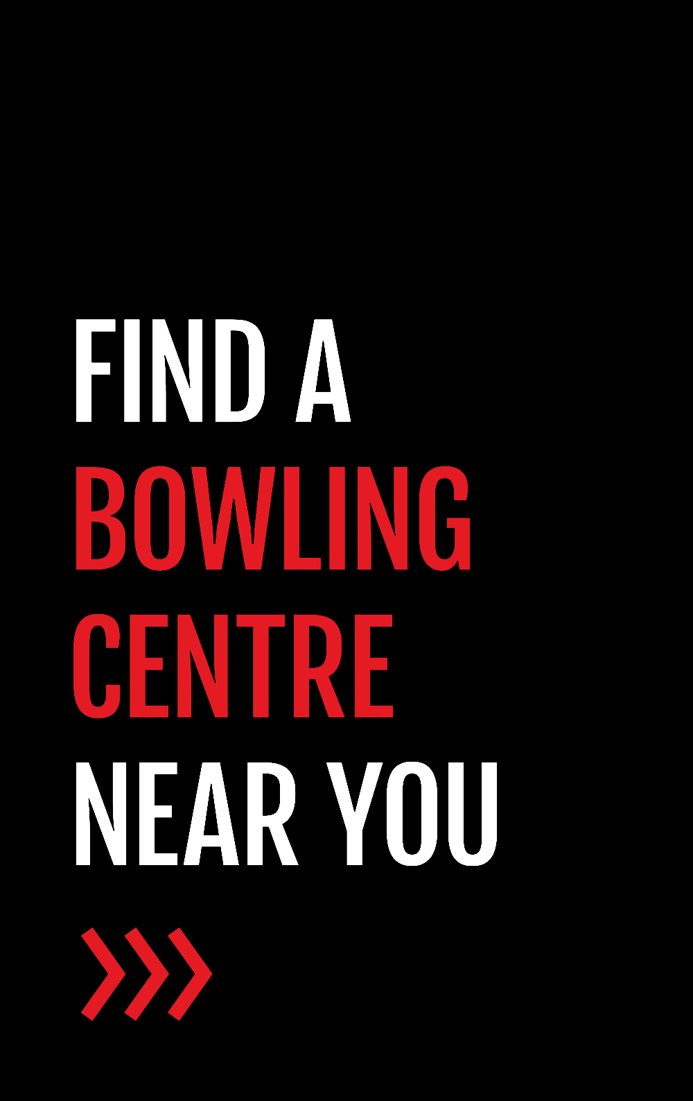 Find a Bowling Centre near you.
